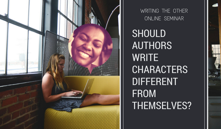Should Authors Write Characters Different From Themselves - a writing the other seminar